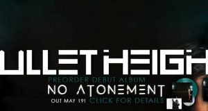 New Artist Spotlight | BULLET HEIGHT To Release Debut Album 'No Atonement' on May 19th via Superball Music