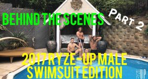 PART 2 – Behind The Scenes of the 2017 Ryze-Up MALE Swimsuit Edition Photo Shoot