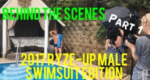 Behind The Scenes of the 2017 Ryze-Up MALE Swimsuit Edition Photo Shoot PART 1